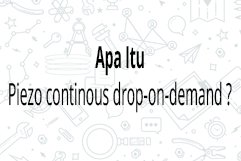 Apa itu piezo continous drop on demand